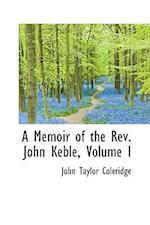 A Memoir of the REV. John Keble, Volume I