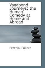 Vagabond Journeys; The Human Comedy at Home and Abroad af Percival Pollard