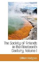The Society of Friends in the Nineteenth Century, Volume I af William Hodgson