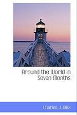 Around the World in Seven Months af Charles J. Gillis