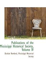 Publications of the Mississippi Historical Society, Volume IV