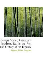 Georgia Scenes, Characters, Incidents, &C., in the First Half Century of the Republic