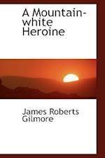 A Mountain-White Heroine af James Roberts Gilmore