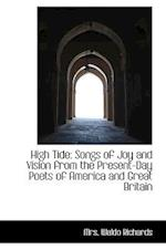 High Tide: Songs of Joy and Vision from the Present-Day Poets of America and Great Britain af Mrs. Waldo Richards