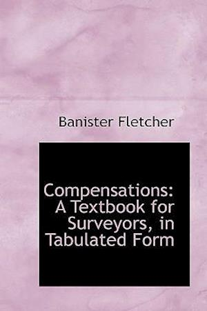Compensations: A Textbook for Surveyors, in Tabulated Form
