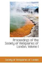 Proceedings of the Society of Antiquaries of London, Volume I