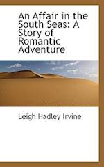 An Affair in the South Seas: A Story of Romantic Adventure