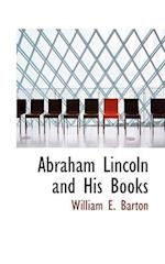 Abraham Lincoln and His Books af William Eleazar Barton