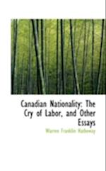Canadian Nationality: The Cry of Labor, and Other Essays