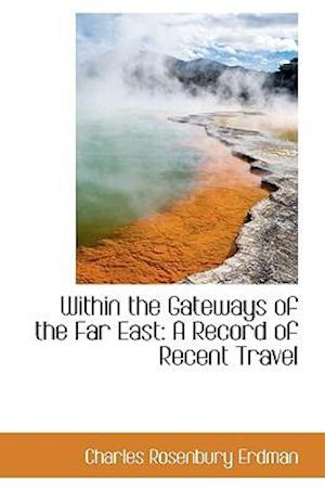 Within the Gateways of the Far East: A Record of Recent Travel