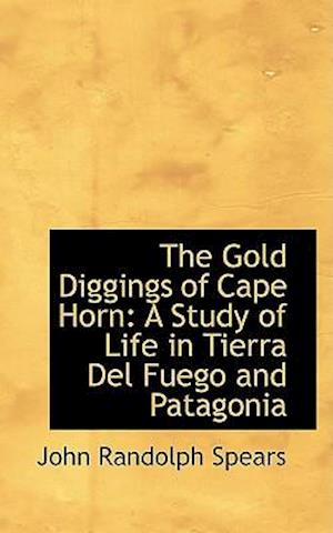 The Gold Diggings of Cape Horn: A Study of Life in Tierra Del Fuego and Patagonia