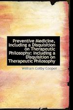 Preventive Medicine, Including a Disquisition on Therapeutic Philosophy: Including a Disquisition on af William Colby Cooper