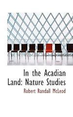 In the Acadian Land af Robert Randall Mcleod