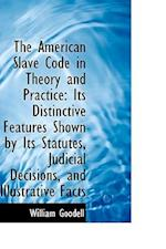 The American Slave Code in Theory and Practice af William Goodell