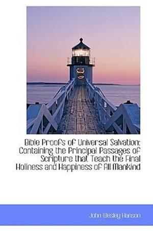Bible Proofs of Universal Salvation: Containing the Principal Passages of Scripture that Teach the F