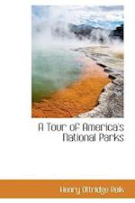 A Tour of America's National Parks af Henry Ottridge Reik
