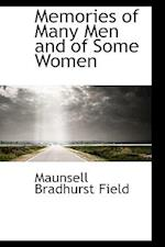 Memories of Many Men and of Some Women af Maunsell Bradhurst Field