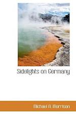 Sidelights on Germany af Michael A. Morrison
