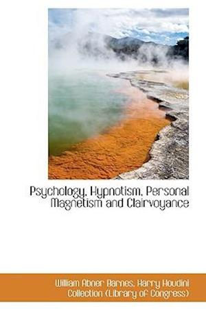 Psychology, Hypnotism, Personal Magnetism and Clairvoyance