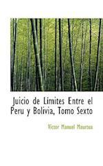 Juicio de L Mites Entre El Per y Bolivia, Tomo Sexto af Victor Manuel Maurtua