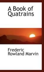 A Book of Quatrains af Frederic Rowland Marvin