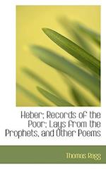 Heber; Records of the Poor; Lays from the Prophets, and Other Poems af Thomas Ragg