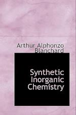 Synthetic Inorganic Chemistry af Arthur Alphonzo Blanchard