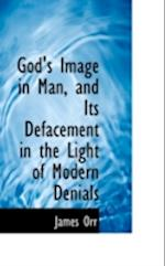 God's Image in Man, and Its Defacement in the Light of Modern Denials af James Orr