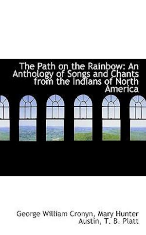 The Path on the Rainbow: An Anthology of Songs and Chants from the Indians of North America