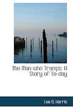 The Man Who Tramps af Lee O. Harris