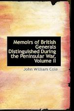 Memoirs of British Generals Distinguished During the Peninsular War, Volume II af John William Cole