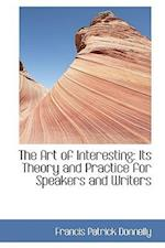 The Art of Interesting: Its Theory and Practice for Speakers and Writers