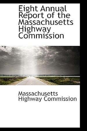 Eight Annual Report of the Massachusetts Highway Commission