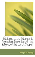 Additions to the Address to Protestant Dissenters on the Subject of the Lord's Supper