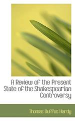 A Review of the Present State of the Shakespearian Controversy af Thomas Duffus Hardy