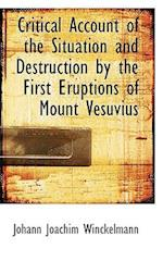 Critical Account of the Situation and Destruction by the First Eruptions of Mount Vesuvius af Johann Joachim Winckelmann