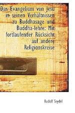 Das Evangelium Von Jesu in Seinen Verhaltnissen Zu Buddhasage Und Buddha-Lehre af Rudolf Seydel