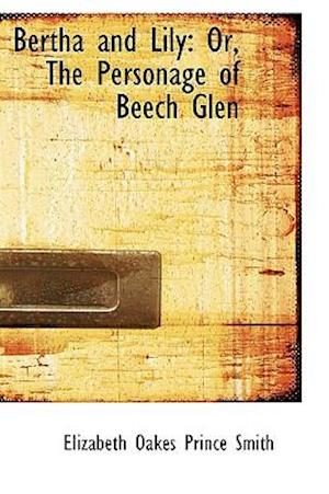 Bertha and Lily: Or, The Personage of Beech Glen