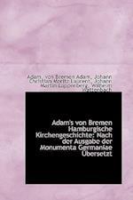 Adam's von Bremen Hamburgische Kirchengeschichte: Nach der Ausgabe der Monumenta Germaniae Übersetzt