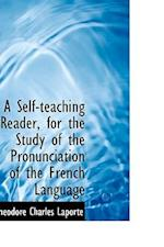 A Self-teaching Reader, for the Study of the Pronunciation of the French Language af Theodore Charles Laporte