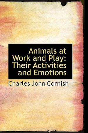 Animals at Work and Play: Their Activities and Emotions