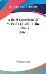 A Brief Exposition of St. Paul's Epistle to the Romans (1865) af William Marsh