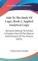 AIDS to the Study of Logic, Book 2, Applied Analytical Logic af William Henry Karslake