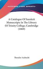 A Catalogue of Sanskrit Manuscripts in the Library of Trinity College, Cambridge (1869) af Theodor Aufrecht