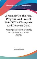 A Memoir on the Rise, Progress, and Present State of the Chesapeake and Delaware Canal af Joshua Gilpin