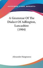 A Grammar of the Dialect of Adlington, Lancashire (1904) af Alexander Hargreaves