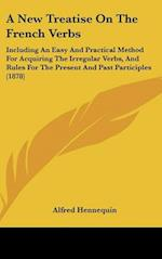A New Treatise on the French Verbs af Alfred Hennequin