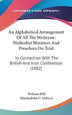 An Alphabetical Arrangement of All the Wesleyan-Methodist Ministers and Preachers on Trial af William Hill