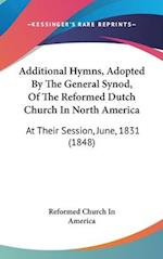 Additional Hymns, Adopted by the General Synod, of the Reformed Dutch Church in North America af Reformed Church In America, Church In Am Reformed Church in America