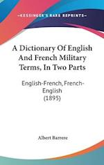 A Dictionary of English and French Military Terms, in Two Parts af Albert Barrere